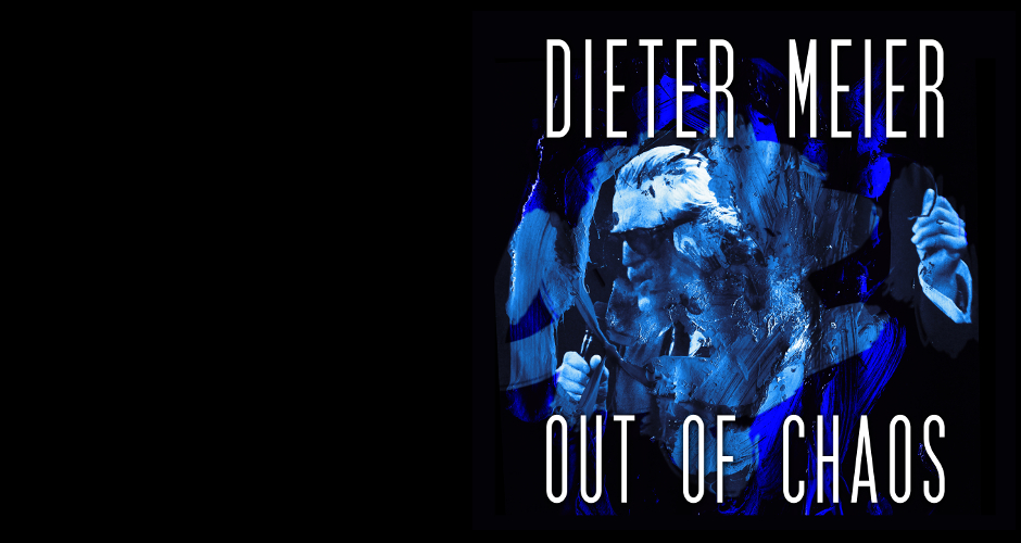 »Dieter Meier – OUT OF CHAOS«