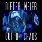 Dieter Meier »Out of Chaos«